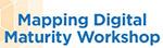 Mapping Digital Maturity Workshop
